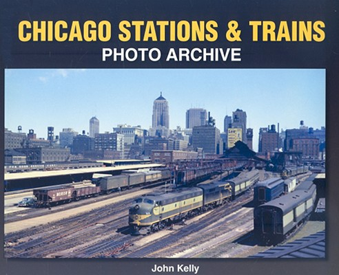 Chicago Stations & Trains Photo Archive By Kelly, John